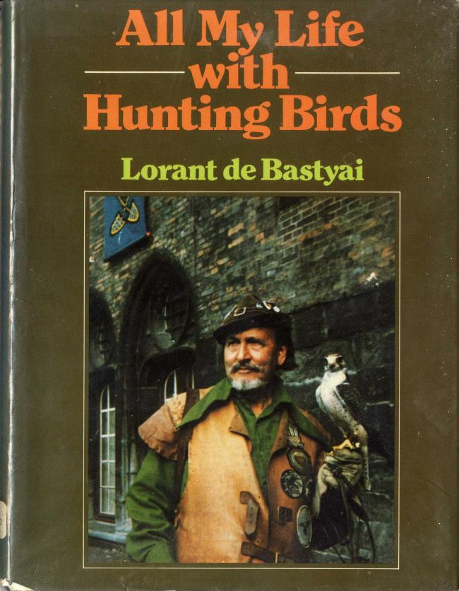 All My life with Hunting Birds by Lorant de Bastyai FC