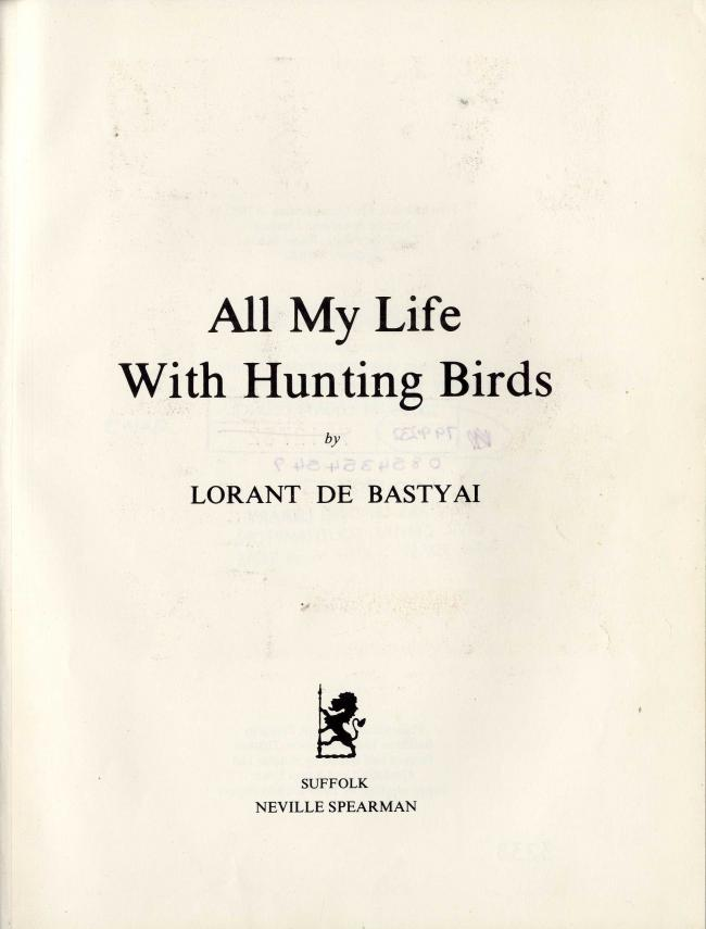 All My life with Hunting Birds by Lorant de Bastyai