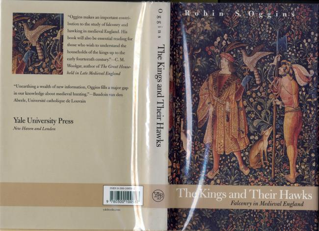The Kings and Ther Hawks. Falconry in Medieval England by Robin S.Oggins C