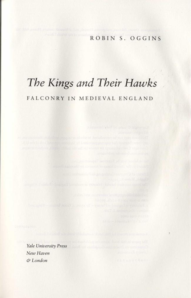 The Kings and Ther Hawks. Falconry in Medieval England by Robin S.Oggins