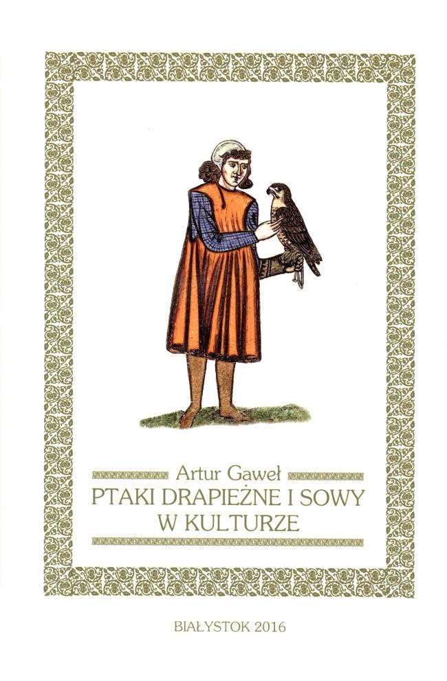 Birds of Prey and Owls in Culture by Artur Gawel (in Polish with English summary)